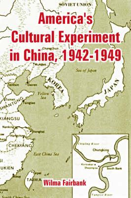 America's Cultural Experiment in China, 1942-1949 (Paperback)