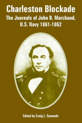 Charleston Blockade: The Journals of John B. Marchand, U.S. Navy 1861-1862 (Paperback)