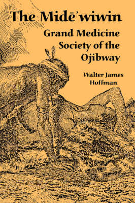 The Mide'wiwin: Grand Medicine Society of the Ojibway (Paperback)
