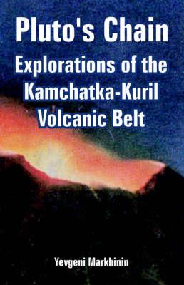 Pluto's Chain: Explorations of the Kamchatka-Kuril Volcanic Belt (Paperback)