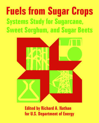 Fuels from Sugar Crops: Systems Study for Sugarcane, Sweet Sorghum, and Sugar Beets (Paperback)