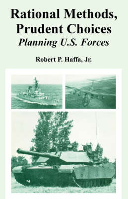 Rational Methods, Prudent Choices: Planning U.S. Forces (Paperback)