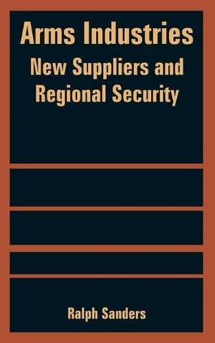 Arms Industries: New Suppliers and Regional Security (Paperback)
