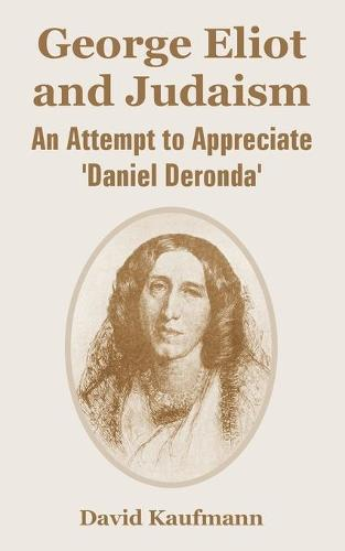 George Eliot and Judaism: An Attempt to Appreciate 'Daniel Deronda' (Paperback)