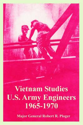 Vietnam Studies: U.S. Army Engineers 1965-1970 (Paperback)