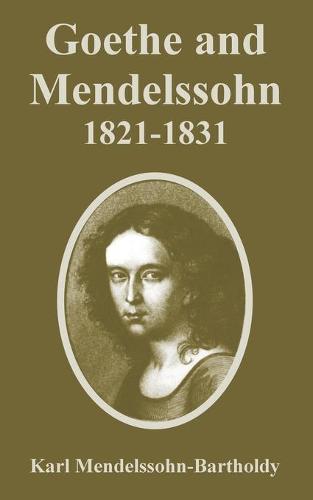 Goethe and Mendelssohn, 1821-1831 (Paperback)