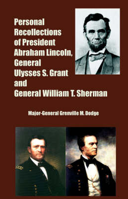 Personal Recollections of President Abraham Lincoln, General Ulysses S. Grant and General William T. Sherman (Paperback)