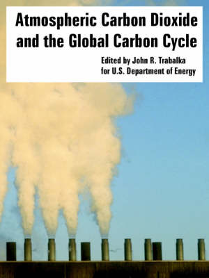 Atmospheric Carbon Dioxide and the Global Carbon Cycle (Paperback)