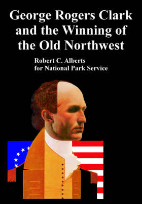George Rogers Clark and the Winning of the Old Northwest (Paperback)