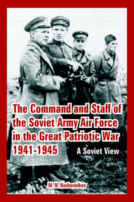 The Command and Staff of the Soviet Army Air Force in the Great Patriotic War 1941-1945: A Soviet View (Paperback)