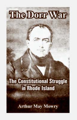 The Dorr War: The Constitutional Struggle in Rhode Island (Paperback)