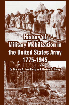 History of Military Mobilization in the United States Army, 1775-1945 (Paperback)