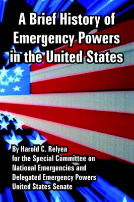 A Brief History of Emergency Powers in the United States (Paperback)