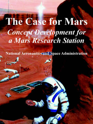 The Case for Mars: Concept Development for a Mars Research Station (Paperback)