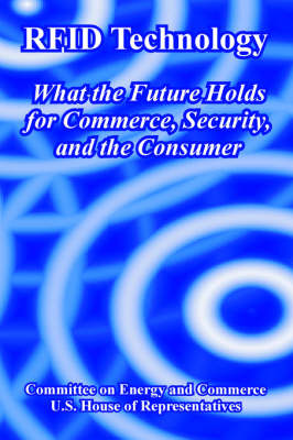 Rfid Technology: What the Future Holds for Commerce, Security, and the Consumer (Paperback)