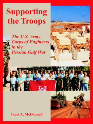 Supporting the Troops: The U.S. Army Corps of Engineers in the Persian Gulf War (Paperback)