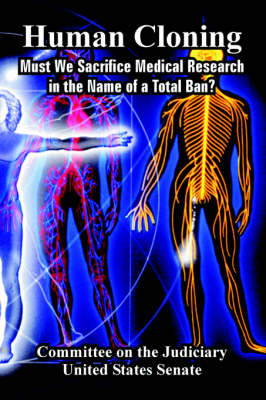 Human Cloning: Must We Sacrifice Medical Research in the Name of a Total Ban? (Paperback)