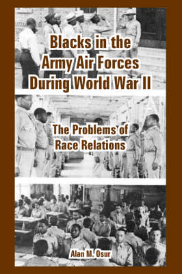Blacks in the Army Air Forces During World War II: The Problems of Race Relations (Paperback)