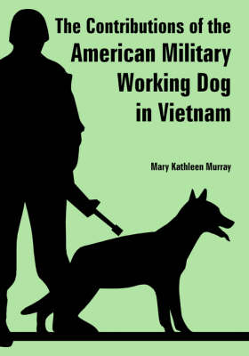 The Contributions of the American Military Working Dog in Vietnam (Paperback)