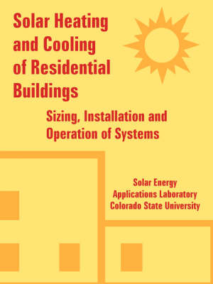 Solar Heating and Cooling of Residential Buildings: Sizing, Installation and Operation of Systems (Paperback)