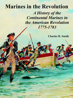 Marines in the Revolution: A History of the Continental Marines in the American Revolution 1775-1783 (Paperback)