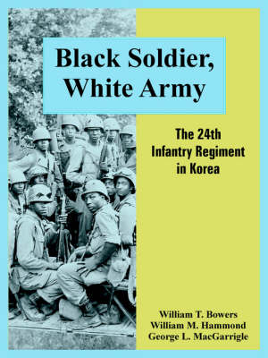 Black Soldier, White Army: The 24th Infantry Regiment in Korea (Paperback)