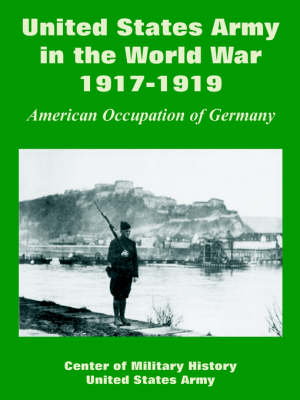 United States Army in the World War, 1917-1919: American Occupation of Germany (Paperback)