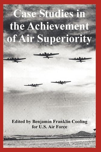 Case Studies in the Achievement of Air Superiority (Paperback)