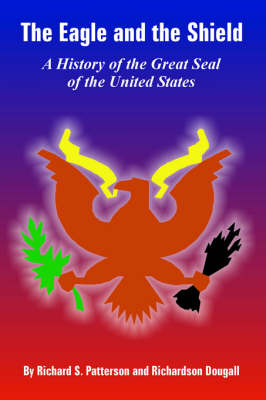 The Eagle and the Shield: A History of the Great Seal of the United States (Paperback)