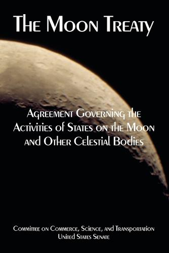 The Moon Treaty: Agreement Governing the Activities of States on the Moon and Other Celestial Bodies (Paperback)