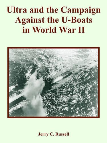 Ultra and the Campaign Against the U-Boats in World War II (Paperback)