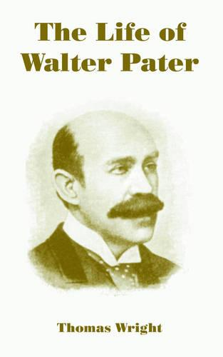 The Life of Walter Pater (Paperback)