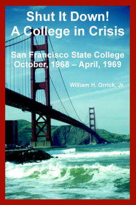 Shut It Down! a College in Crisis: San Francisco State College October, 1968 - April, 1969 (Paperback)