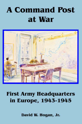 A Command Post at War: First Army Headquarters in Europe, 1943-1945 (Paperback)