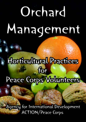 Orchard Management: Horticultural Practices for Peace Corps Volunteers (Paperback)