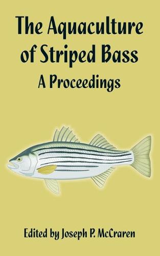 The Aquaculture of Striped Bass: A Proceedings (Paperback)
