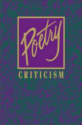 Poetry Criticism: Excerpts from Criticism of Teh Works of the Most Significant and Widely Studied Poets of World Literature - Poetry Criticism (Hardback)