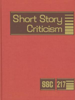 Short Story Criticism: Excerpts from Criticism of the Works of Short Fiction Writers - Short Story Criticism 215 (Hardback)