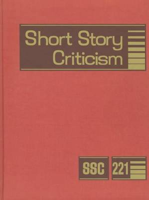 Short Story Criticism V221: Excerpts from Criticism of the Works of Short Fiction Writers - Short Story Criticism 221 (Hardback)