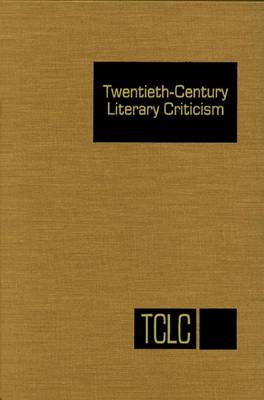 Twentieth Century Literary Criticism: Excerts from Criticism of the Works of Novelists, Poets, Playwrights, Short Story Writers, and Other Creative Writers Who Lived Between 1900 and 1960 - Twentieth-Century Literary Criticism (Hardback)