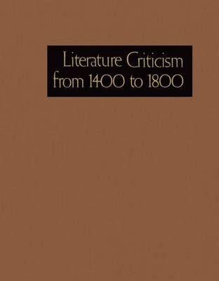 Literature Criticism from 1400 to 1800: Critical Discussion of the Works of 15th -16th-17th and 18th Century Novelist Poets Playwrights Philosophers and Other Creative Writers - Literature Criticism from 1400 to 1800 (Hardback)