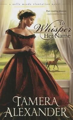 To Whisper Her Name - Belle Meade Plantation Novels 1 (Hardback)