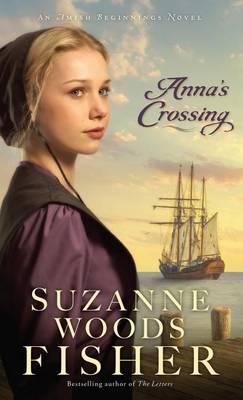 Anna's Crossing - Amish Beginnings Novel (Hardback)
