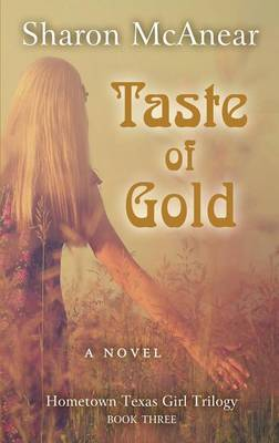 Taste of Gold - Hometown Texas Girl Trilogy 3 (Hardback)