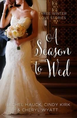 A Season to Wed: Three Winter Love Stories (Hardback)