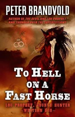 To Hell on a Fast Horse: A Western Duo - Lou Prophet, Bounty Hunter (Paperback)