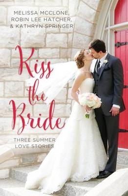 Kiss the Bride: Three Summer Love Stories (Hardback)