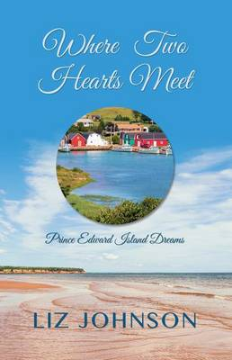 Where Two Hearts Meet - Prince Edward Island Dreams 2 (Hardback)