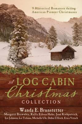 A Log Cabin Christmas Collection: 9 Historical Romances During American Pioneer Christmases (Hardback)