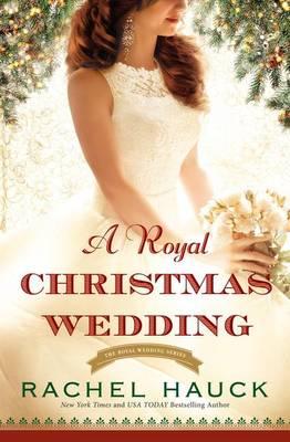 A Royal Christmas Wedding - Royal Wedding Novel 4 (Hardback)